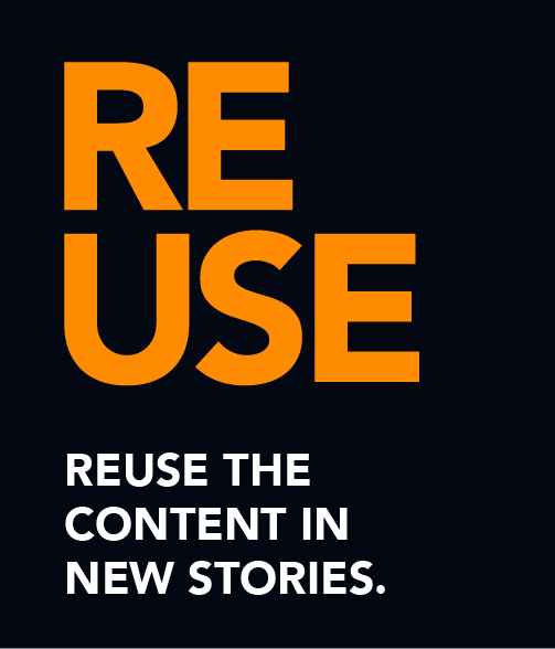 Reuse the content in new stories.